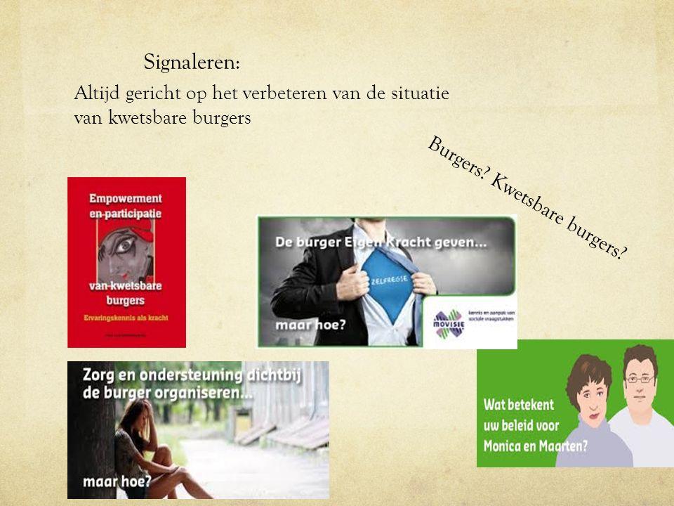 Signaleren: Altijd gericht op het verbeteren van de situatie van kwetsbare burgers Burgers.