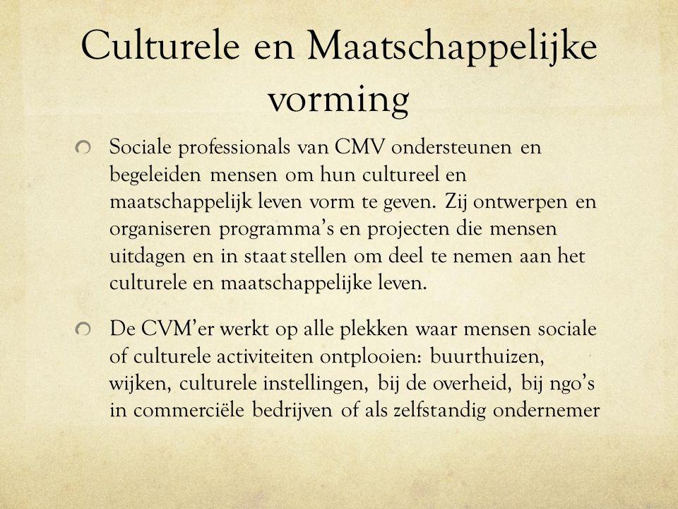 Culturele en Maatschappelijke vorming Sociale professionals van CMV ondersteunen en begeleiden mensen om hun cultureel en maatschappelijk leven vorm te geven.