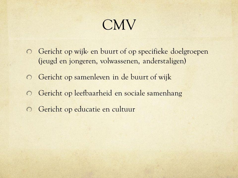 CMV Gericht op wijk- en buurt of op specifieke doelgroepen (jeugd en jongeren, volwassenen, anderstaligen) Gericht op samenleven in de buurt of wijk Gericht op leefbaarheid en sociale samenhang Gericht op educatie en cultuur