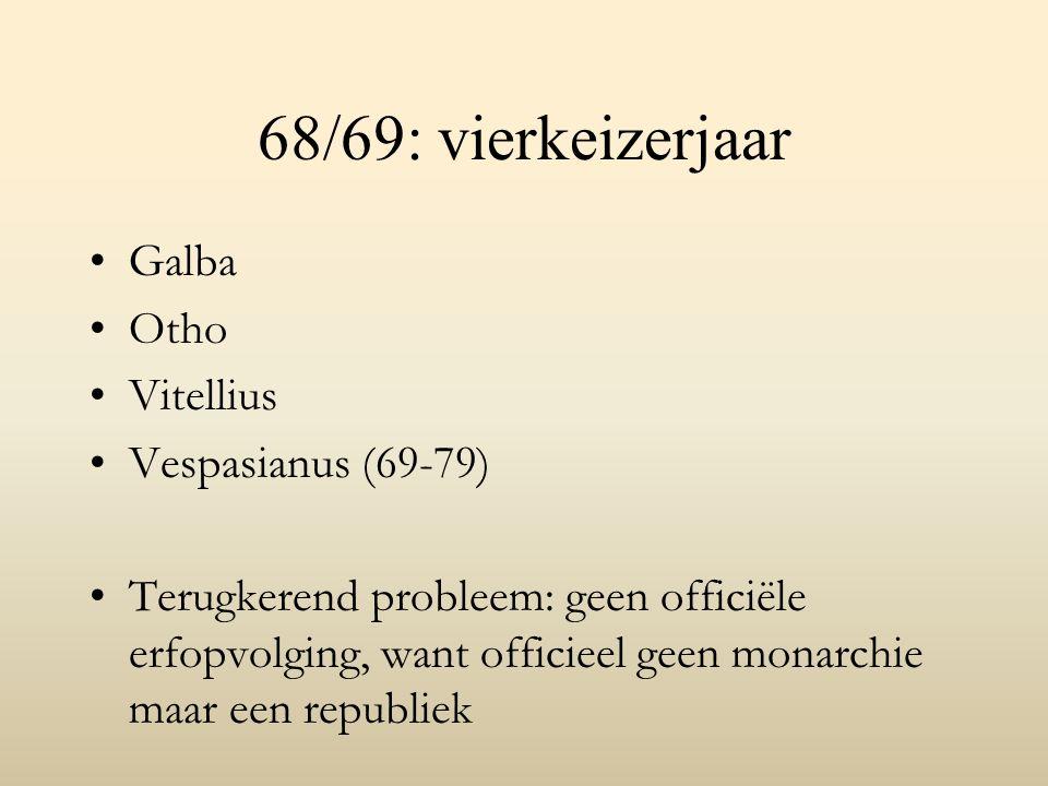 68/69: vierkeizerjaar Galba Otho Vitellius Vespasianus (69-79) Terugkerend probleem: geen officiële erfopvolging, want officieel geen monarchie maar een republiek