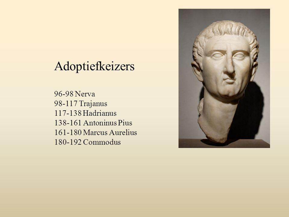 Adoptiefkeizers 96-98 Nerva 98-117 Trajanus 117-138 Hadrianus 138-161 Antoninus Pius 161-180 Marcus Aurelius 180-192 Commodus