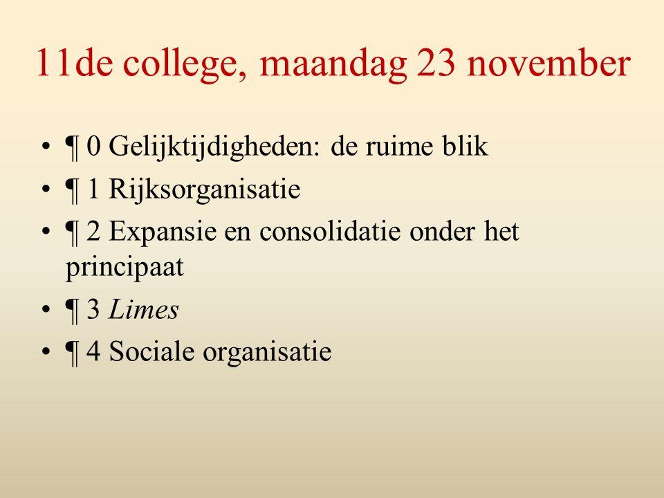 11de college, maandag 23 november ¶ 0 Gelijktijdigheden: de ruime blik ¶ 1 Rijksorganisatie ¶ 2 Expansie en consolidatie onder het principaat ¶ 3 Limes ¶ 4 Sociale organisatie