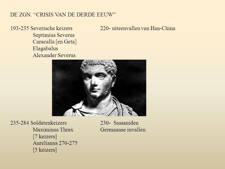 """DE ZGN. """"CRISIS VAN DE DERDE EEUW"""" 193-235 Severische keizers220- uiteenvallen van Han-China Septimius Severus Caracalla [en Geta] Elagabalus Alexande"""
