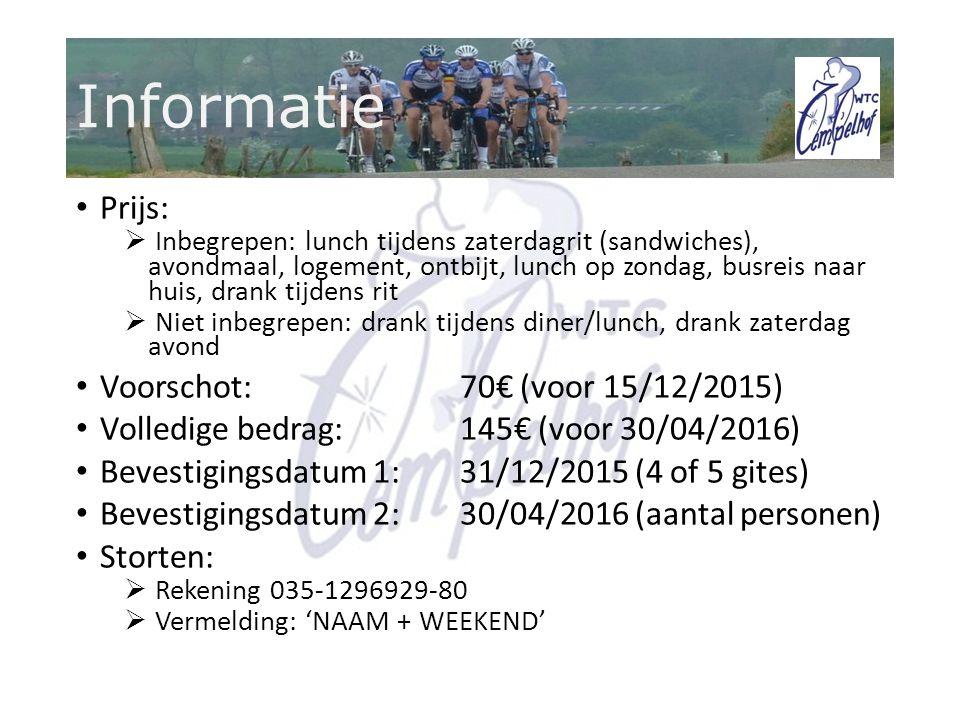 Informatie Prijs:  Inbegrepen: lunch tijdens zaterdagrit (sandwiches), avondmaal, logement, ontbijt, lunch op zondag, busreis naar huis, drank tijdens rit  Niet inbegrepen: drank tijdens diner/lunch, drank zaterdag avond Voorschot: 70€ (voor 15/12/2015) Volledige bedrag: 145€ (voor 30/04/2016) Bevestigingsdatum 1:31/12/2015 (4 of 5 gites) Bevestigingsdatum 2: 30/04/2016 (aantal personen) Storten:  Rekening 035-1296929-80  Vermelding: 'NAAM + WEEKEND'