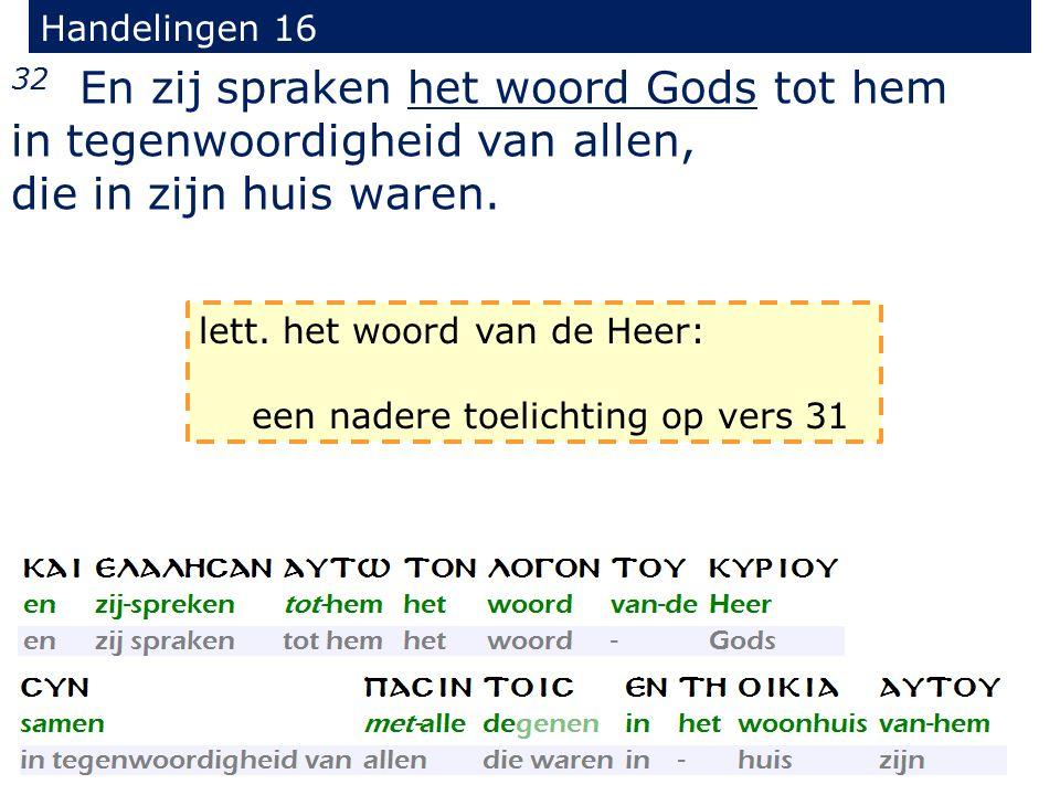 Handelingen 16 32 En zij spraken het woord Gods tot hem in tegenwoordigheid van allen, die in zijn huis waren.