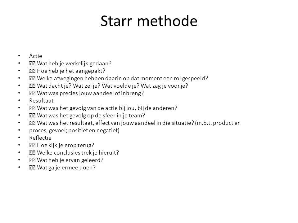 Starr methode Actie Wat heb je werkelijk gedaan? Hoe heb je het aangepakt? Welke afwegingen hebben daarin op dat moment een rol gespeeld? Wat dacht je