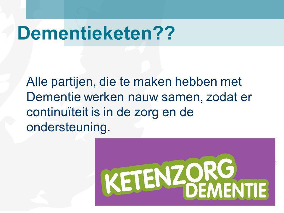 Dementieketen?? Alle partijen, die te maken hebben met Dementie werken nauw samen, zodat er continuïteit is in de zorg en de ondersteuning.