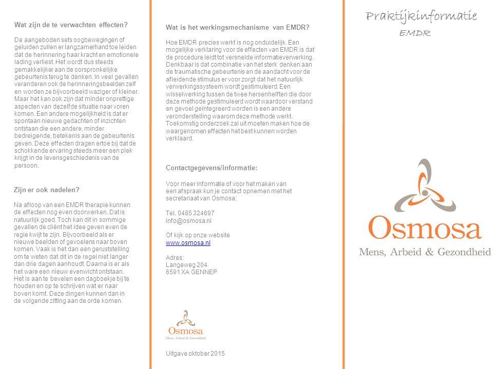 Praktijkinformatie EMDR Contactgegevens/informatie: Voor meer informatie of voor het maken van een afspraak kun je contact opnemen met het secretariaat van Osmosa; Tel.