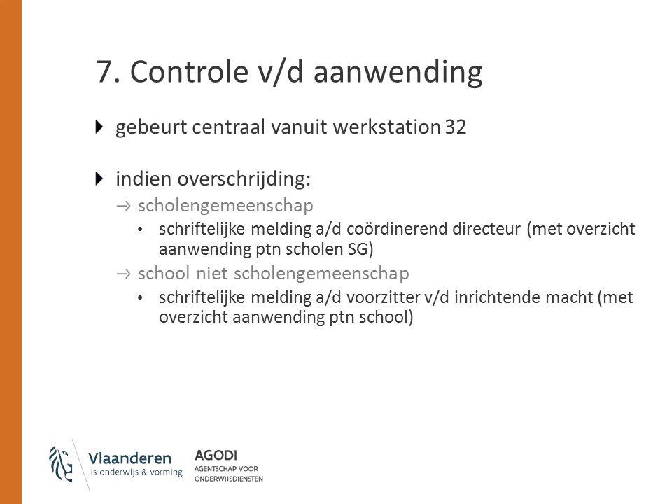 7. Controle v/d aanwending gebeurt centraal vanuit werkstation 32 indien overschrijding: scholengemeenschap schriftelijke melding a/d coördinerend dir