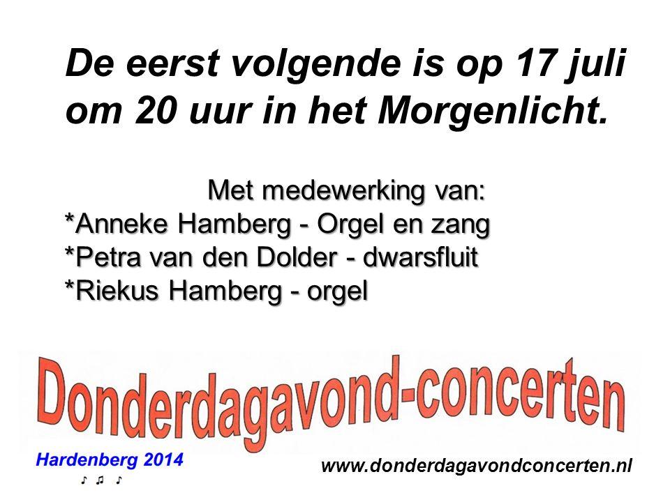 www.donderdagavondconcerten.nl De eerst volgende is op 17 juli om 20 uur in het Morgenlicht. Met medewerking van: *Anneke Hamberg - Orgel en zang *Pet