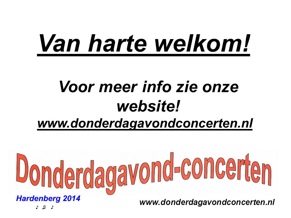 www.donderdagavondconcerten.nl Van harte welkom! Voor meer info zie onze website! www.donderdagavondconcerten.nl
