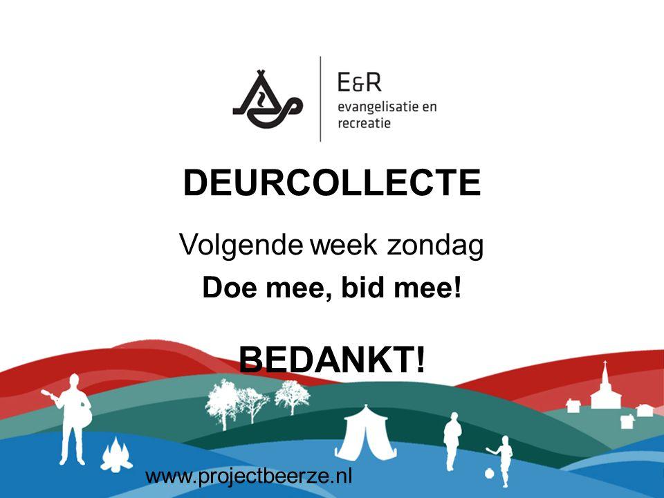 DEURCOLLECTE BEDANKT! Volgende week zondag Doe mee, bid mee! www.projectbeerze.nl