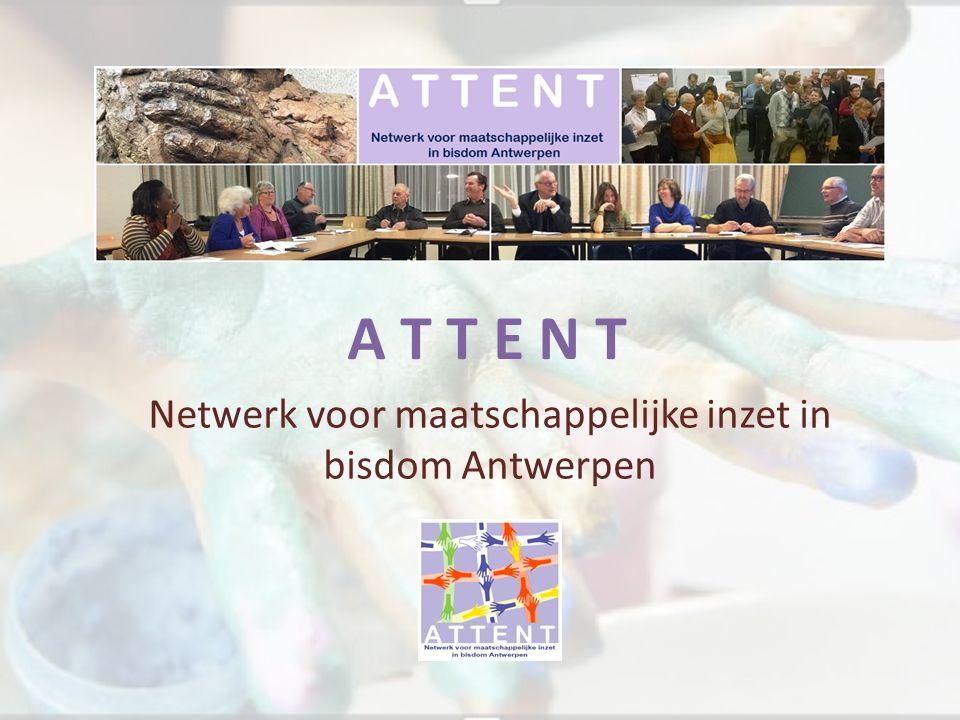 A T T E N T Netwerk voor maatschappelijke inzet in bisdom Antwerpen
