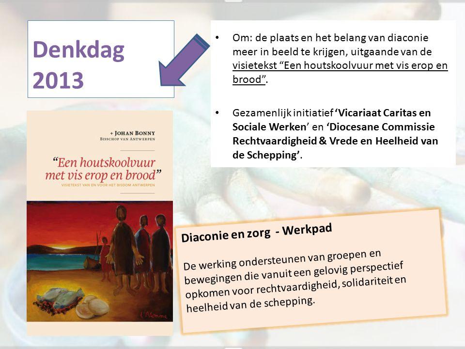 """Denkdag 2013 Om: de plaats en het belang van diaconie meer in beeld te krijgen, uitgaande van de visietekst """"Een houtskoolvuur met vis erop en brood""""."""