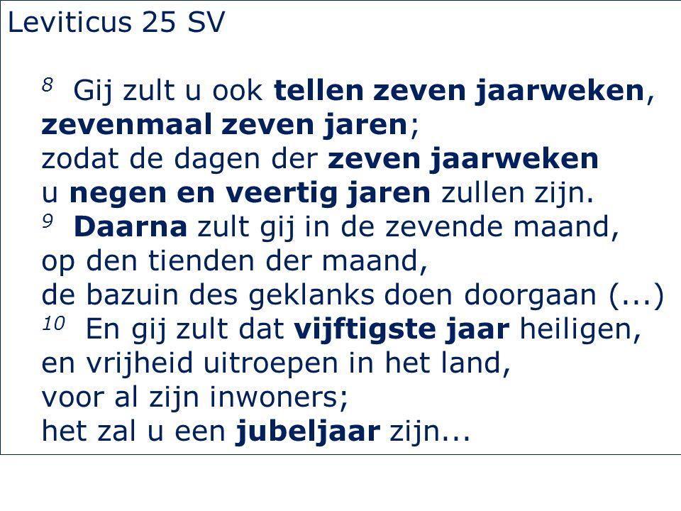 Leviticus 25 SV 8 Gij zult u ook tellen zeven jaarweken, zevenmaal zeven jaren; zodat de dagen der zeven jaarweken u negen en veertig jaren zullen zijn.