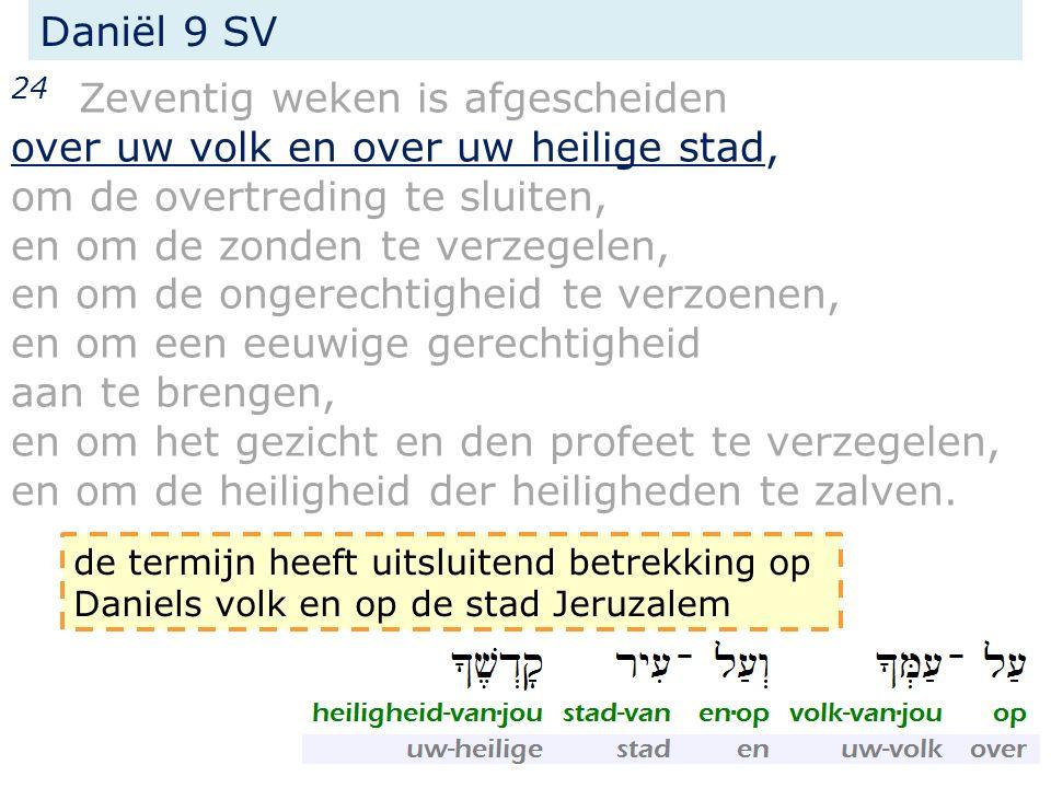 24 Zeventig weken is afgescheiden over uw volk en over uw heilige stad, om de overtreding te sluiten, en om de zonden te verzegelen, en om de ongerech
