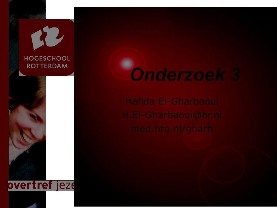 Presentatie titel Rotterdam, 00 januari 2007 Onderzoek 3 Hafida El-Gharbaoui H.El-Gharbaoui@hr.nl med.hro.nl/gharh