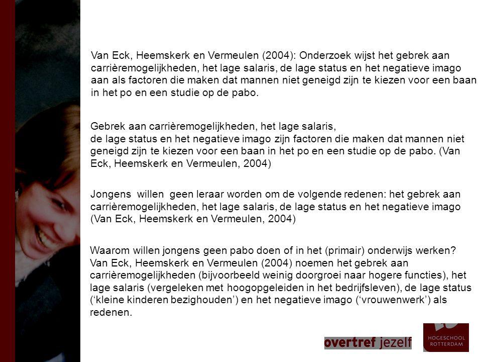 Van Eck, Heemskerk en Vermeulen (2004): Onderzoek wijst het gebrek aan carrièremogelijkheden, het lage salaris, de lage status en het negatieve imago