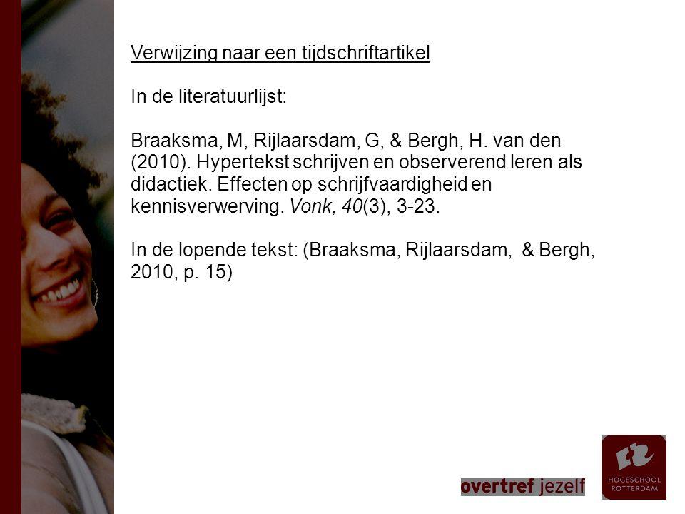 Verwijzing naar een tijdschriftartikel In de literatuurlijst: Braaksma, M, Rijlaarsdam, G, & Bergh, H. van den (2010). Hypertekst schrijven en observe