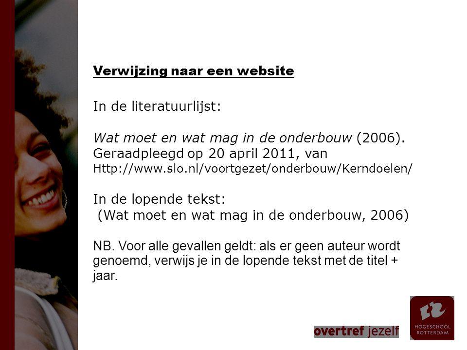 Verwijzing naar een website In de literatuurlijst: Wat moet en wat mag in de onderbouw (2006). Geraadpleegd op 20 april 2011, van Http://www.slo.nl/vo