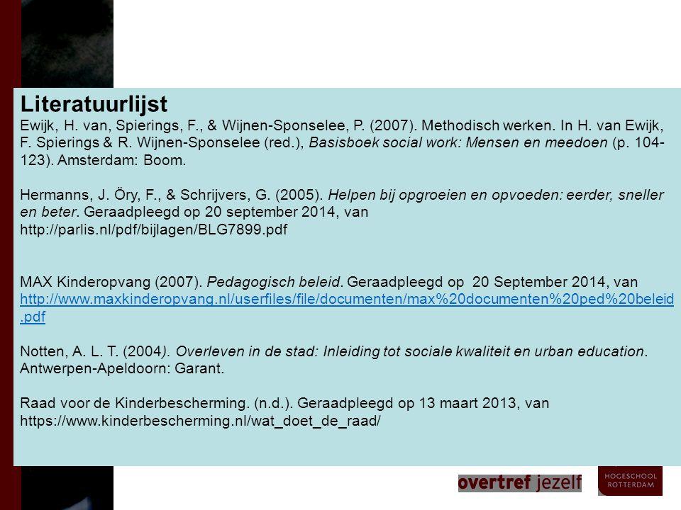 Literatuurlijst Ewijk, H. van, Spierings, F., & Wijnen-Sponselee, P. (2007). Methodisch werken. In H. van Ewijk, F. Spierings & R. Wijnen-Sponselee (r