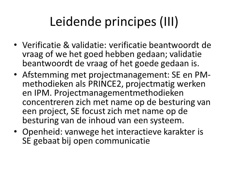 Leidende principes (III) Verificatie & validatie: verificatie beantwoordt de vraag of we het goed hebben gedaan; validatie beantwoordt de vraag of het goede gedaan is.