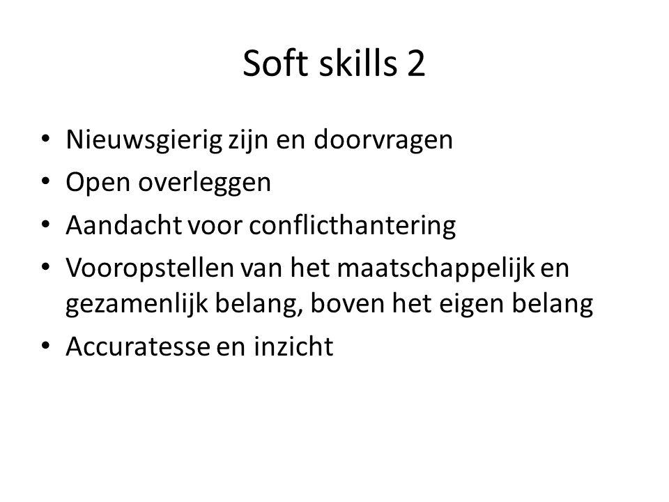 Soft skills 2 Nieuwsgierig zijn en doorvragen Open overleggen Aandacht voor conflicthantering Vooropstellen van het maatschappelijk en gezamenlijk bel