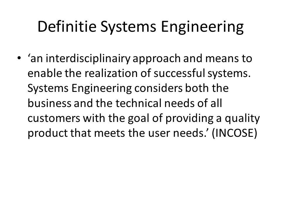 Vrij vertaald: Systems Engineering betreft een interdisciplinaire benadering die bijdraagt aan het ontwikkelen en realiseren van succesvolle systemen.