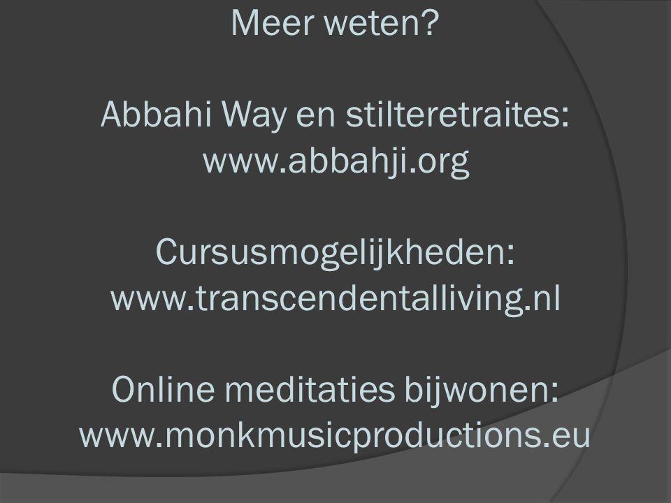 Meer weten? Abbahi Way en stilteretraites: www.abbahji.org Cursusmogelijkheden: www.transcendentalliving.nl Online meditaties bijwonen: www.monkmusicp