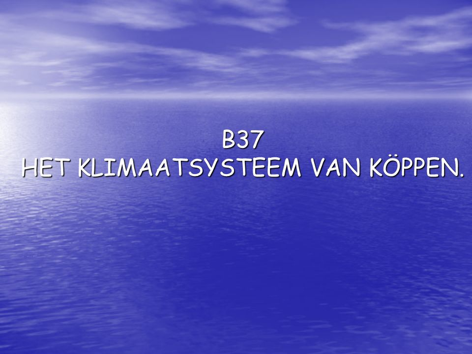 B37 HET KLIMAATSYSTEEM VAN KÖPPEN.