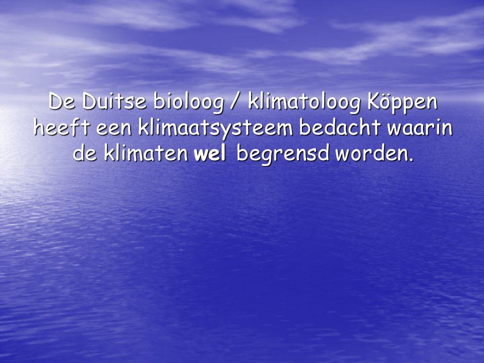 De Duitse bioloog / klimatoloog Köppen heeft een klimaatsysteem bedacht waarin de klimaten wel begrensd worden.