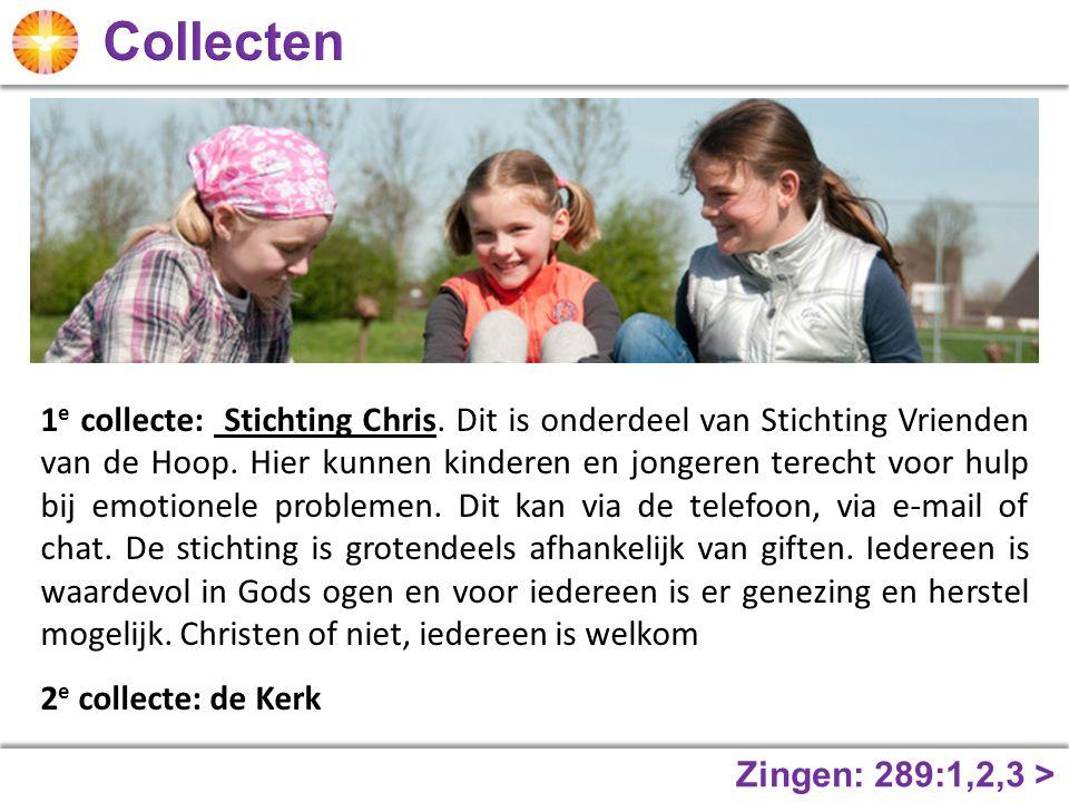 Zingen: 289:1,2,3 > 1 e collecte: Stichting Chris.