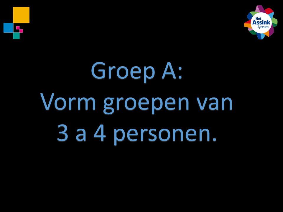 Groep A: Vorm groepen van 3 a 4 personen.