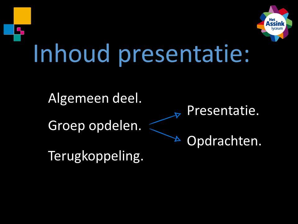 Inhoud presentatie: Algemeen deel. Groep opdelen. Terugkoppeling. Presentatie. Opdrachten.