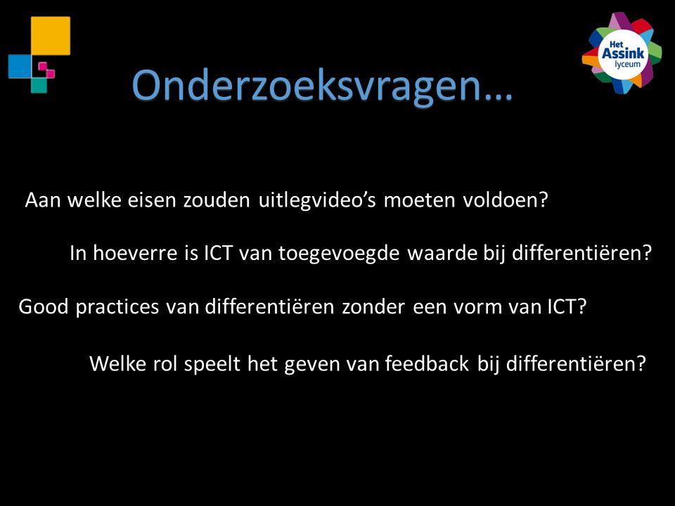 Onderzoeksvragen… Aan welke eisen zouden uitlegvideo's moeten voldoen? In hoeverre is ICT van toegevoegde waarde bij differentiëren? Good practices va