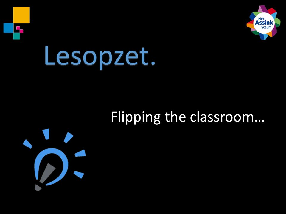 Flipping the classroom… Lesopzet.