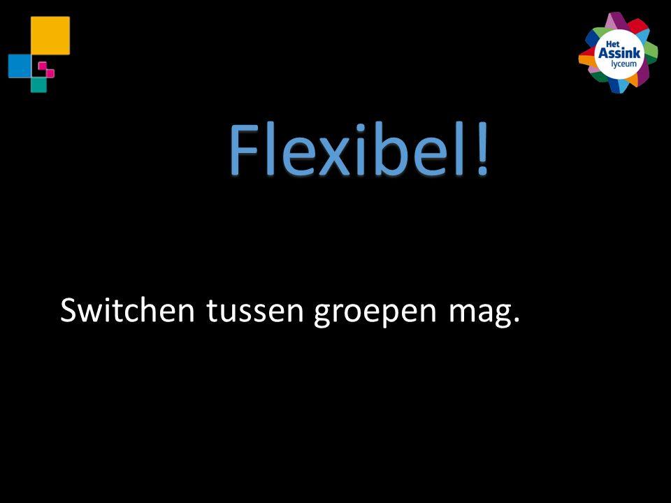 Switchen tussen groepen mag. Flexibel!