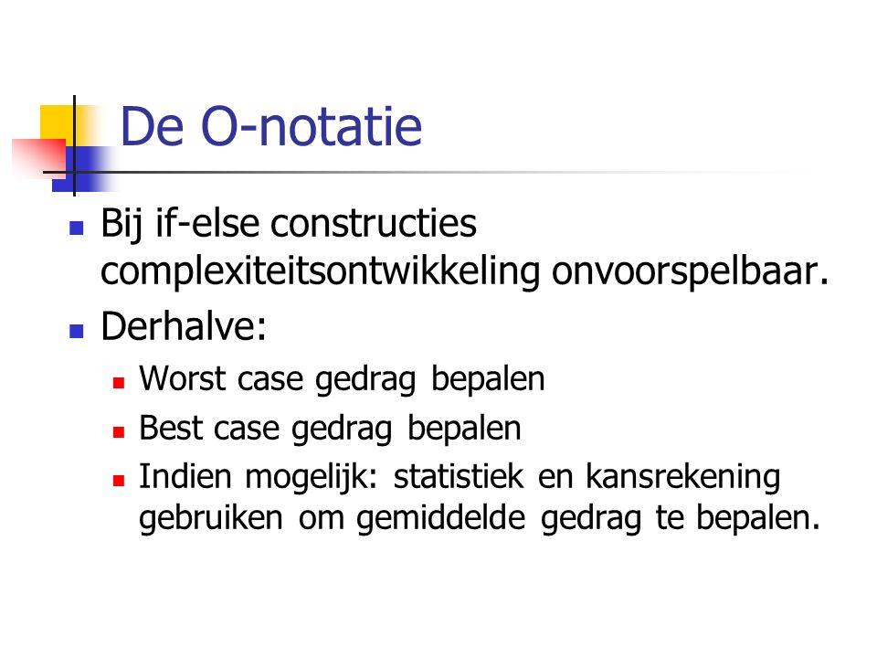 De O-notatie Bij if-else constructies complexiteitsontwikkeling onvoorspelbaar.