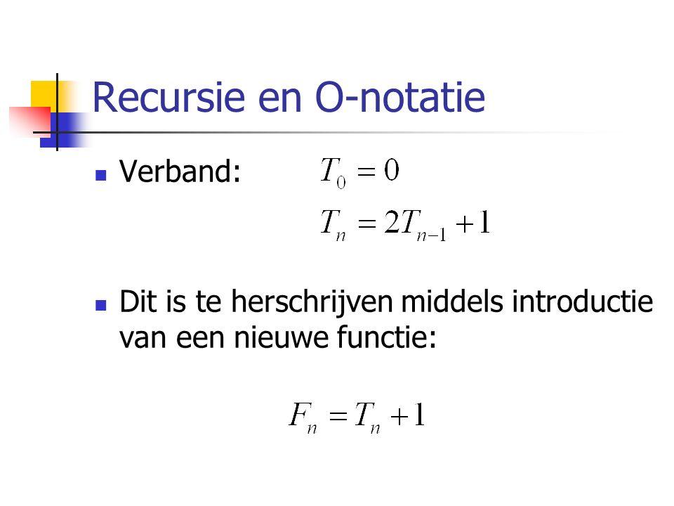 Recursie en O-notatie Verband: Dit is te herschrijven middels introductie van een nieuwe functie: