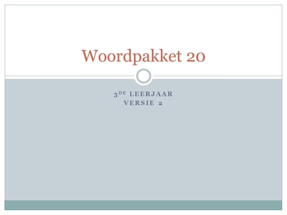 5 DE LEERJAAR VERSIE 2 Woordpakket 20