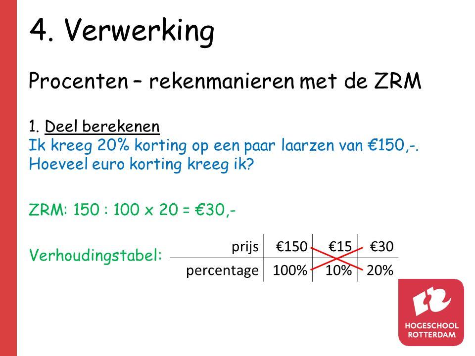 4. Verwerking Procenten – rekenmanieren met de ZRM 1. Deel berekenen Ik kreeg 20% korting op een paar laarzen van €150,-. Hoeveel euro korting kreeg i