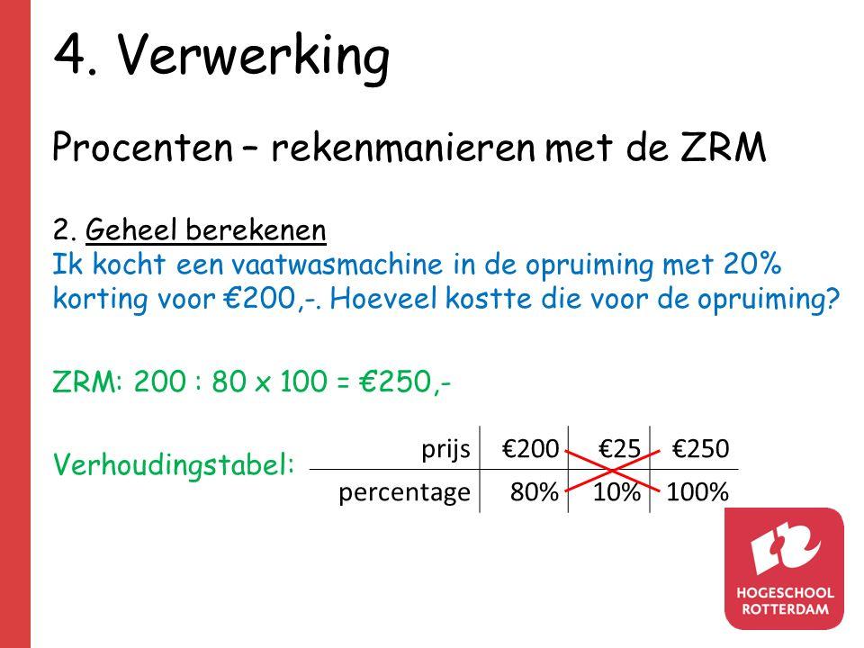 4. Verwerking Procenten – rekenmanieren met de ZRM 2. Geheel berekenen Ik kocht een vaatwasmachine in de opruiming met 20% korting voor €200,-. Hoevee