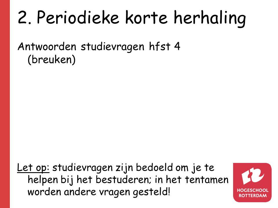 2. Periodieke korte herhaling Antwoorden studievragen hfst 4 (breuken) Let op: studievragen zijn bedoeld om je te helpen bij het bestuderen; in het te