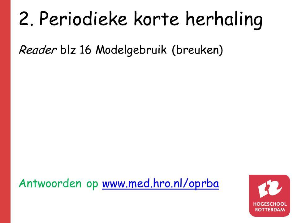 2. Periodieke korte herhaling Reader blz 16 Modelgebruik (breuken) Antwoorden op www.med.hro.nl/oprbawww.med.hro.nl/oprba