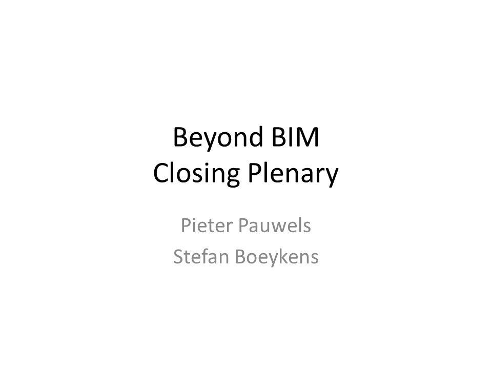 Beyond BIM Closing Plenary Pieter Pauwels Stefan Boeykens