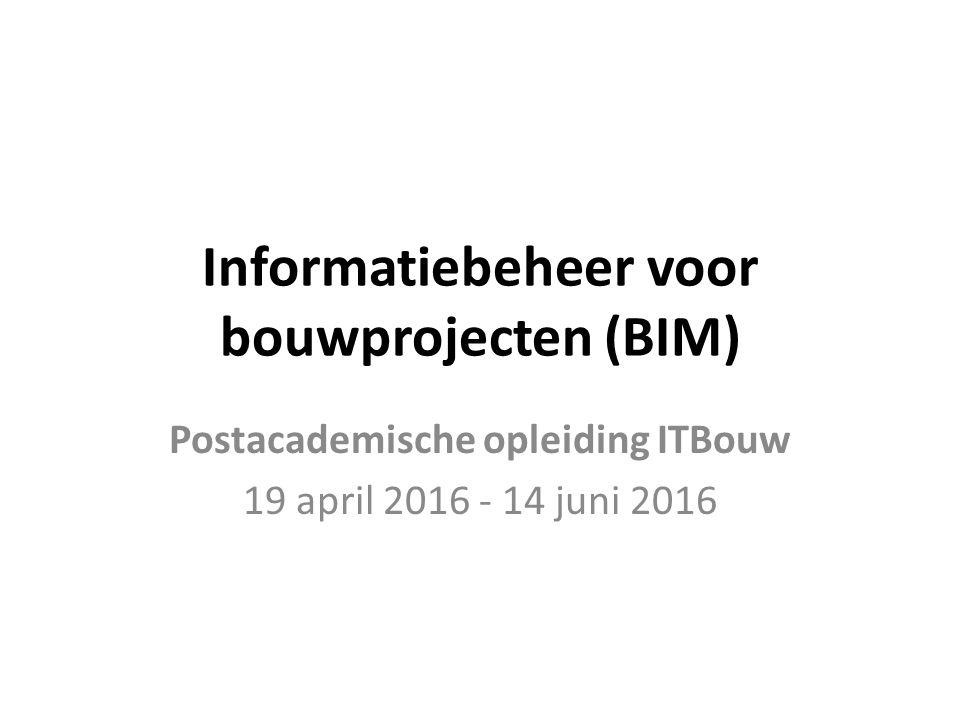 Informatiebeheer voor bouwprojecten (BIM) Postacademische opleiding ITBouw 19 april 2016 - 14 juni 2016