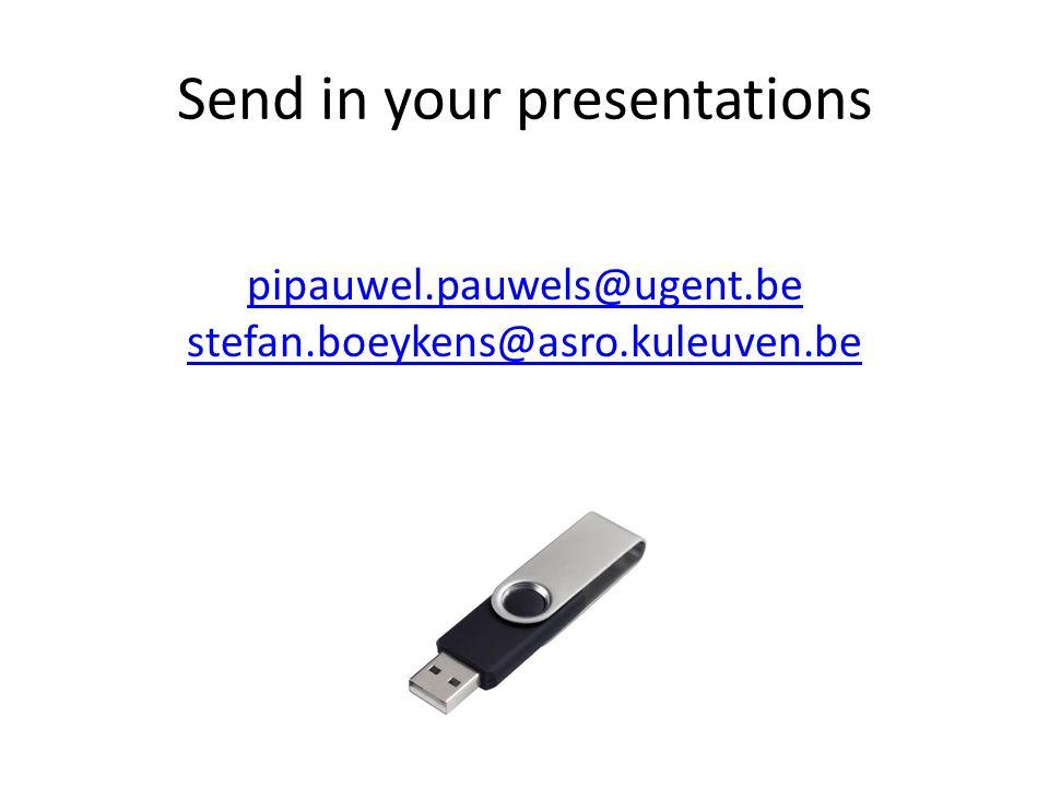 Send in your presentations pipauwel.pauwels@ugent.be stefan.boeykens@asro.kuleuven.be
