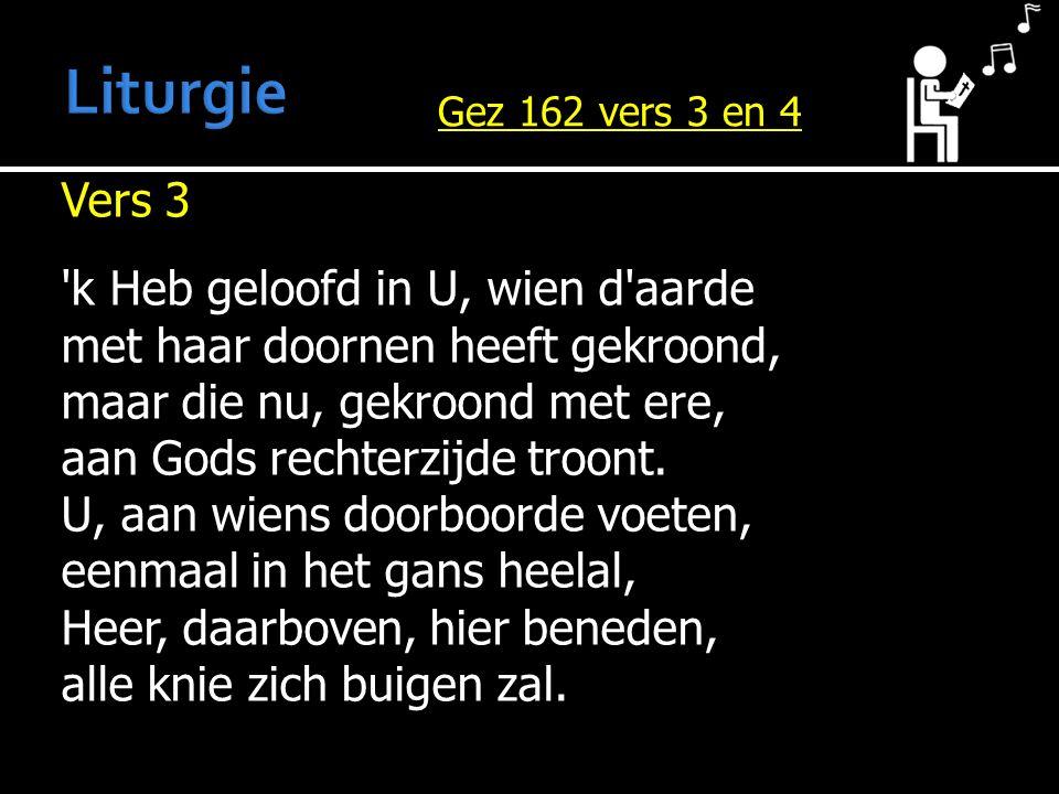 Vers 3 'k Heb geloofd in U, wien d'aarde met haar doornen heeft gekroond, maar die nu, gekroond met ere, aan Gods rechterzijde troont. U, aan wiens do