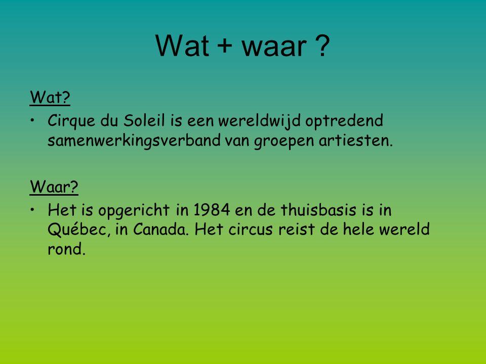 Wat + waar ? Wat? Cirque du Soleil is een wereldwijd optredend samenwerkingsverband van groepen artiesten. Waar? Het is opgericht in 1984 en de thuisb