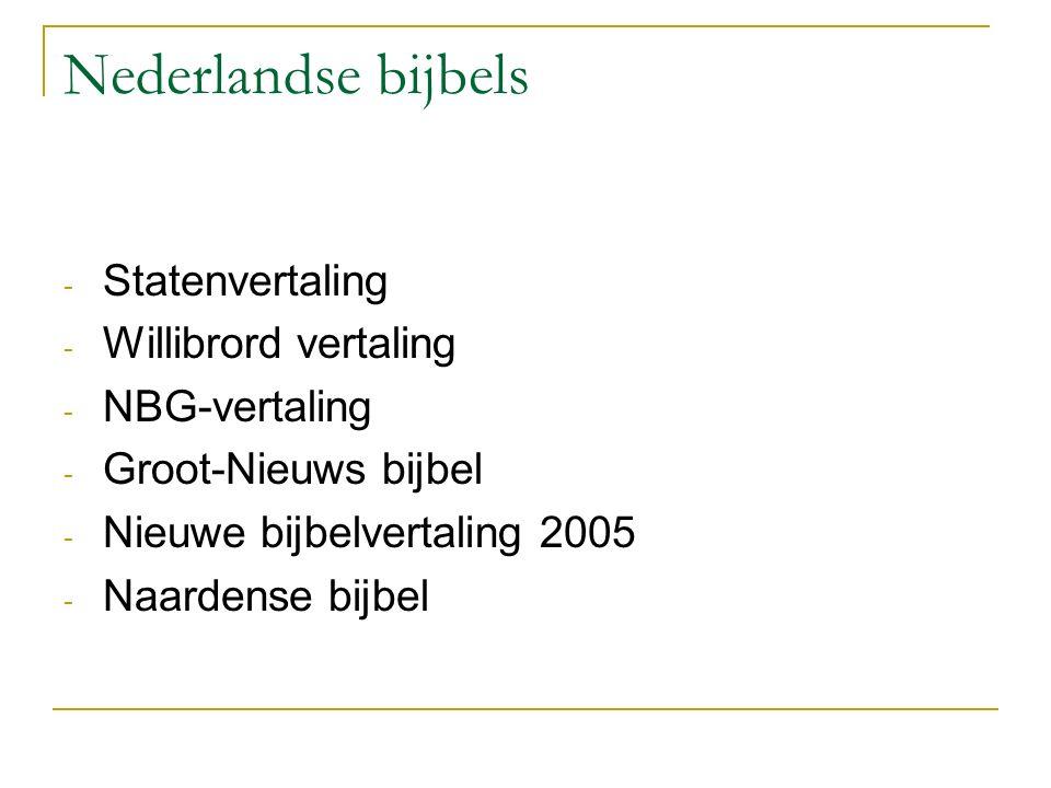 Nederlandse bijbels - Statenvertaling - Willibrord vertaling - NBG-vertaling - Groot-Nieuws bijbel - Nieuwe bijbelvertaling 2005 - Naardense bijbel